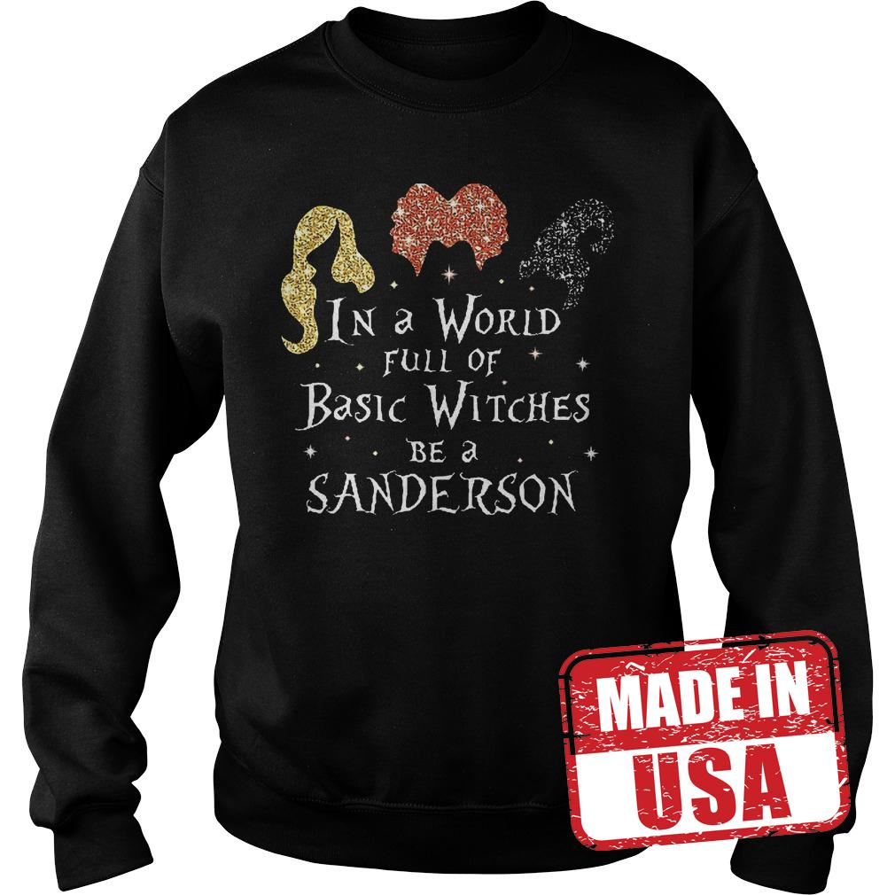 Nice Shirt Hocus Pocus in a world full of basic witches be a sanderson shirt Sweatshirt Unisex