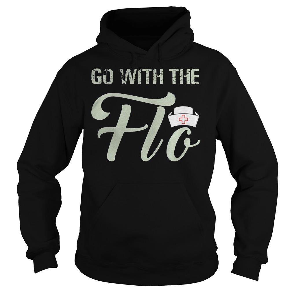 Nurse go with the flo Shirt Hoodie