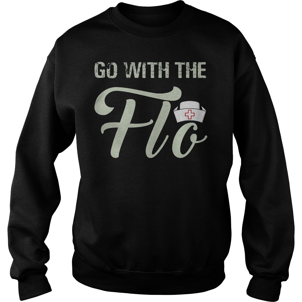Nurse go with the flo Shirt Sweatshirt Unisex