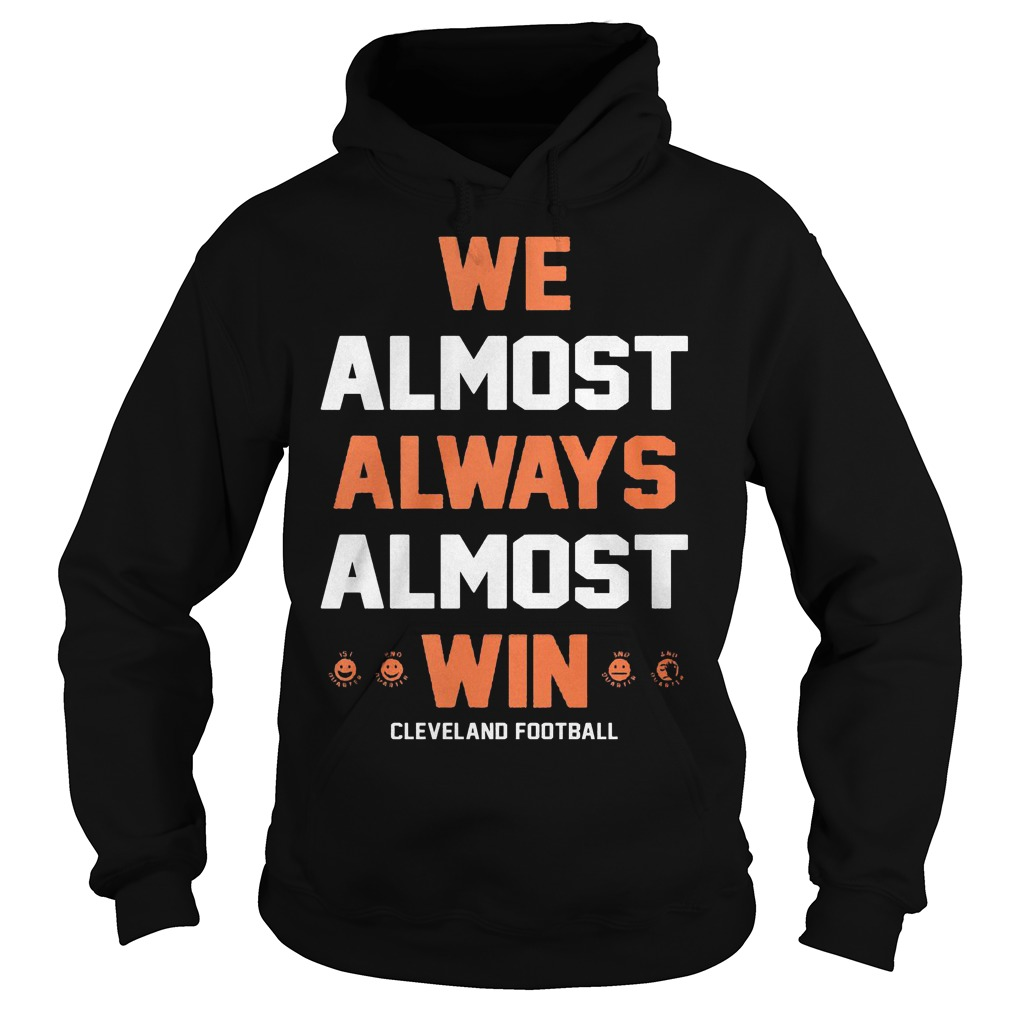 We almost always almost win Cleveland football shirt Hoodie
