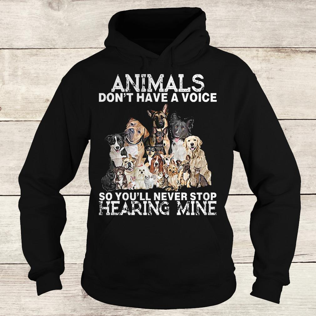 Best Price Animals don't have a voice so you'll never stop hearing mine Shirt Hoodie