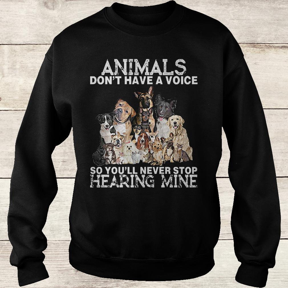 Best Price Animals don't have a voice so you'll never stop hearing mine Shirt Sweatshirt Unisex