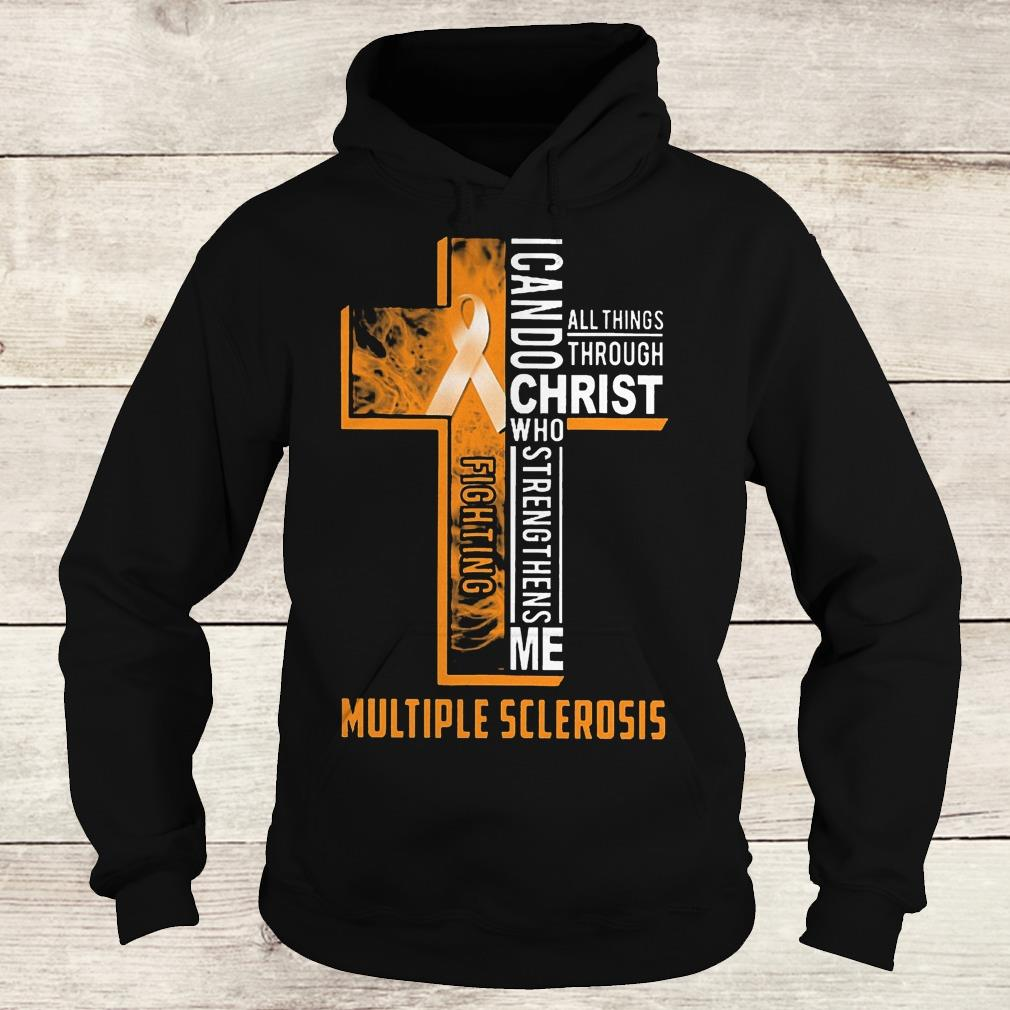 Best Price Fighting multiple sclerosis i can do all things through Christ who Shirt Hoodie