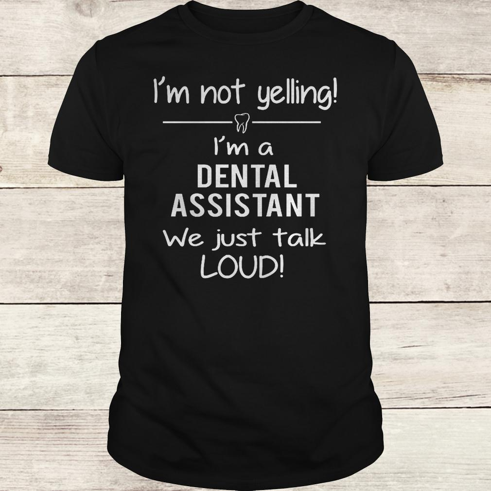 Best Price I'm not yelling i'm a dental assistant we just talk loud Shirt