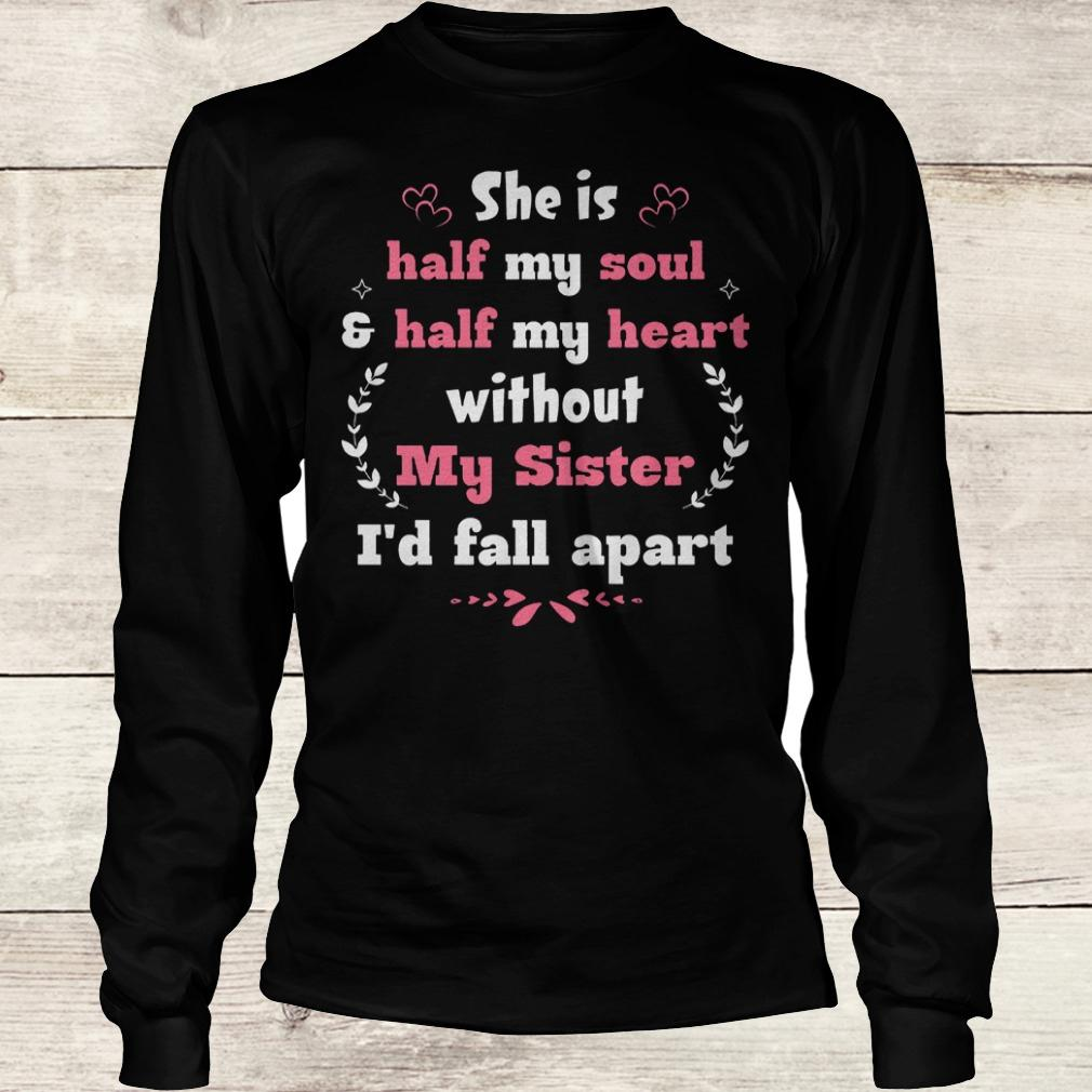 Best Price She is half my soul half my heart without my sister i'd fall apart shirt Longsleeve Tee Unisex