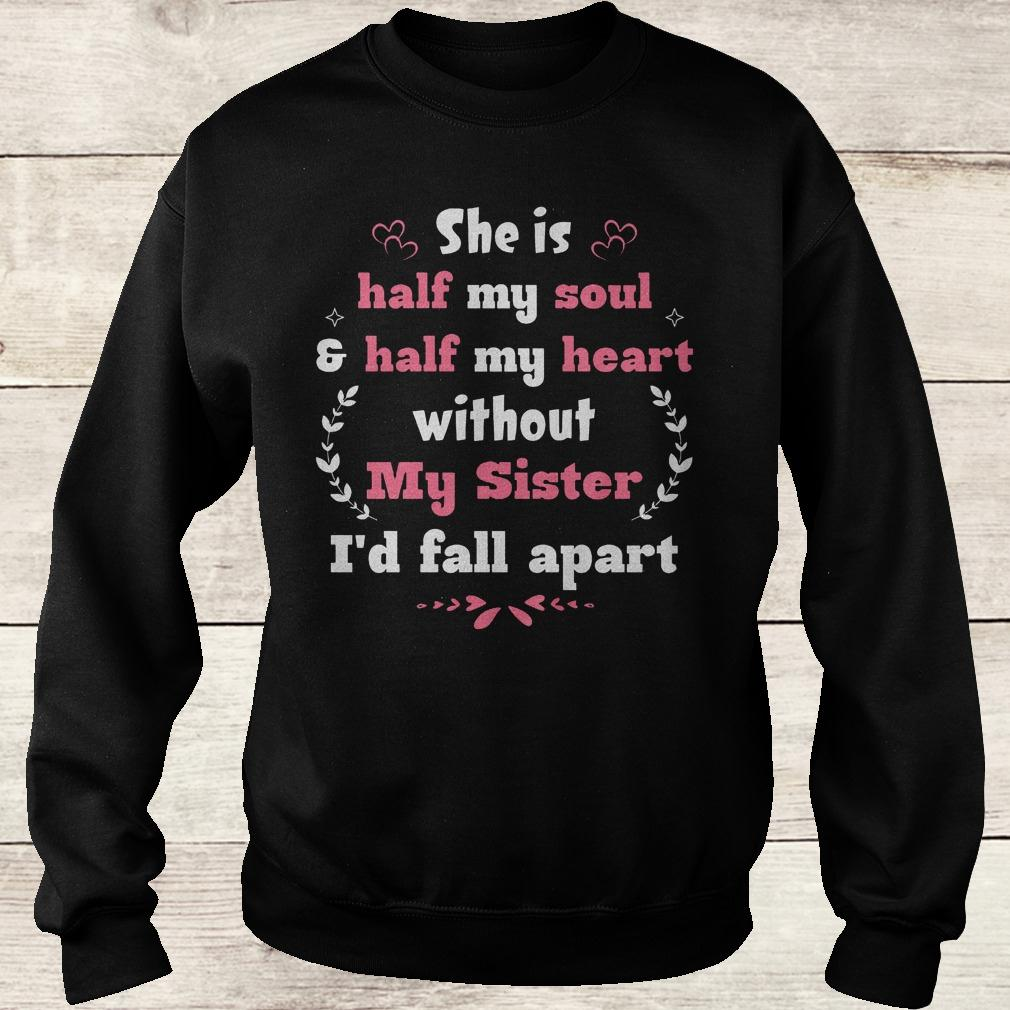 Best Price She is half my soul half my heart without my sister i'd fall apart shirt Sweatshirt Unisex