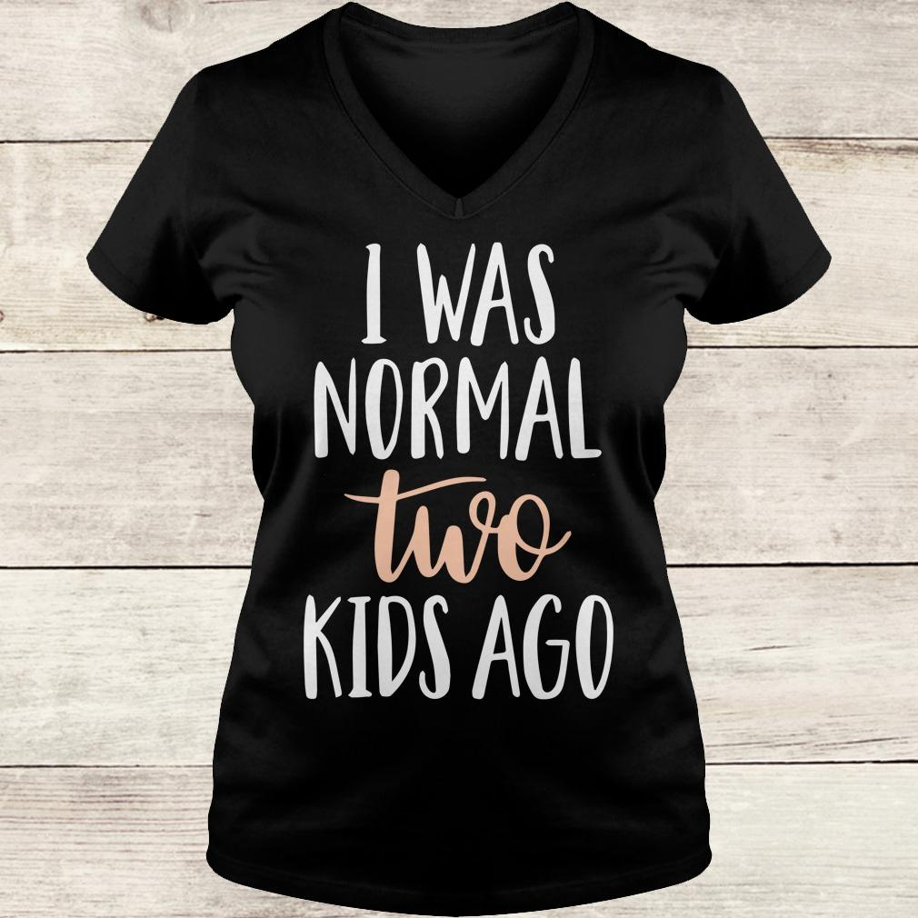 Best price I was normal two kids ago shirt Ladies V-Neck