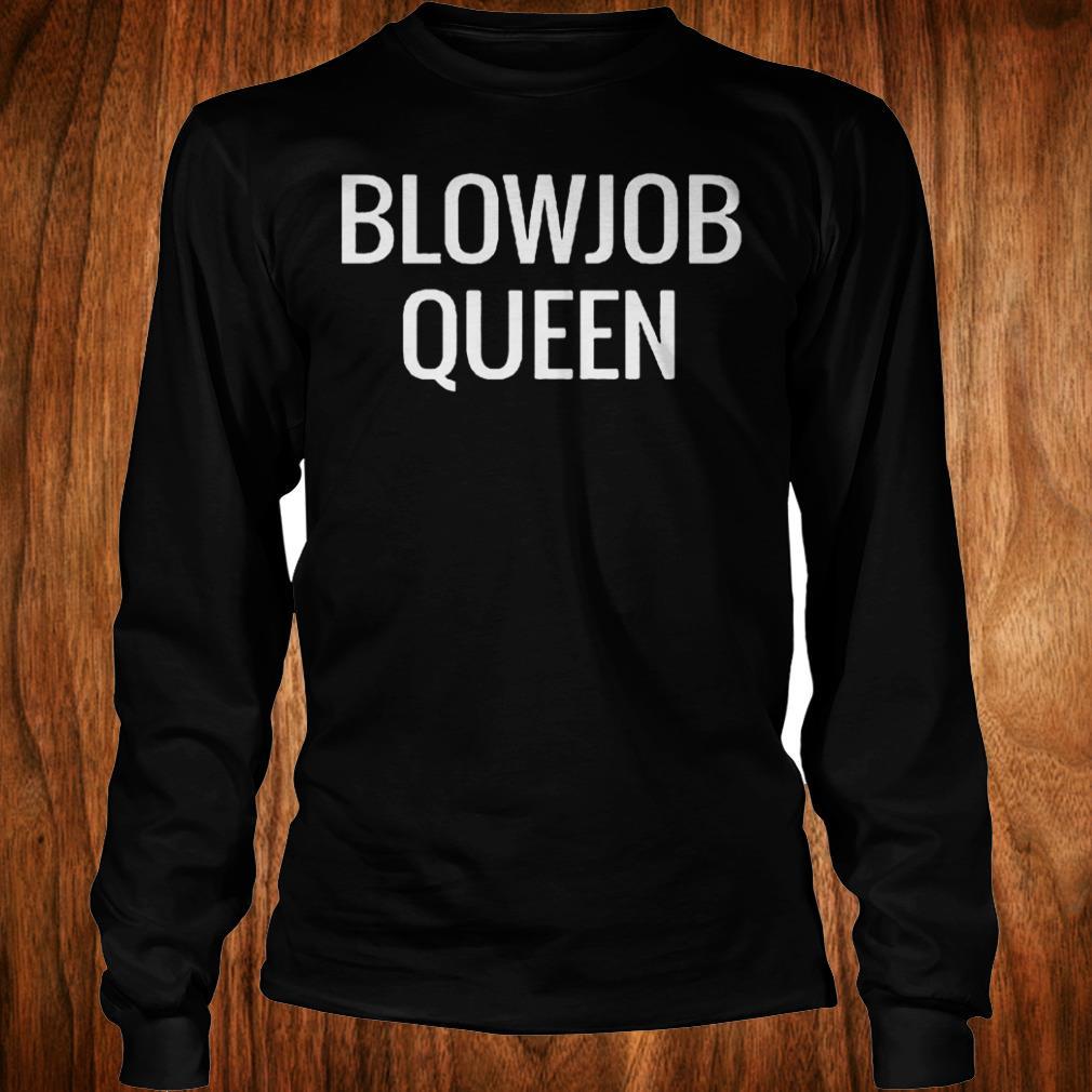 Blowjob queen Shirt Longsleeve Tee Unisex