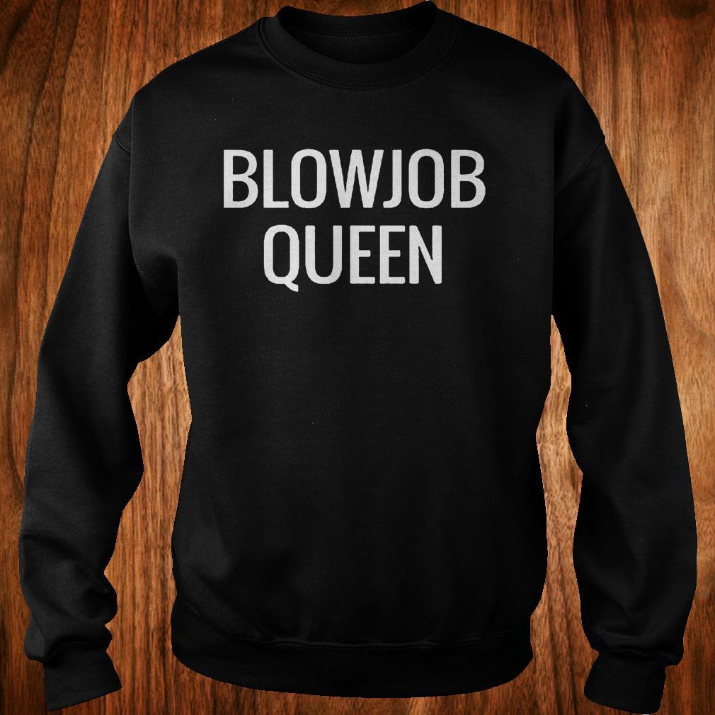 Blowjob queen Shirt Sweatshirt Unisex
