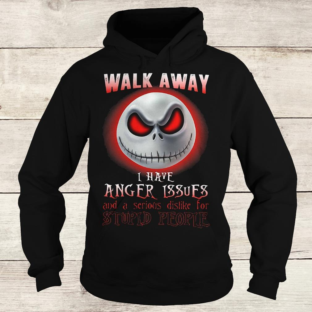 Jack Skellington walk away i have anger issues and a serious shirt Hoodie