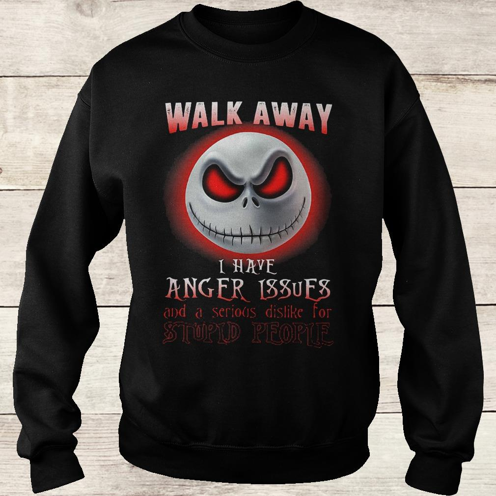 Jack Skellington walk away i have anger issues and a serious shirt Sweatshirt Unisex