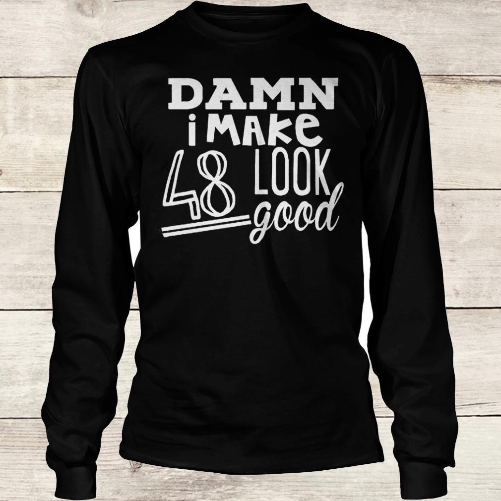 Official Damn i make 48 look good Shirt Longsleeve Tee Unisex