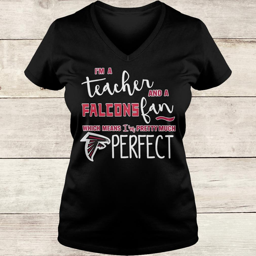 Official I'm a teacher and a Falcons fan which means i'm pretty much Atlanta Falcons perfect Shirt Ladies V-Neck
