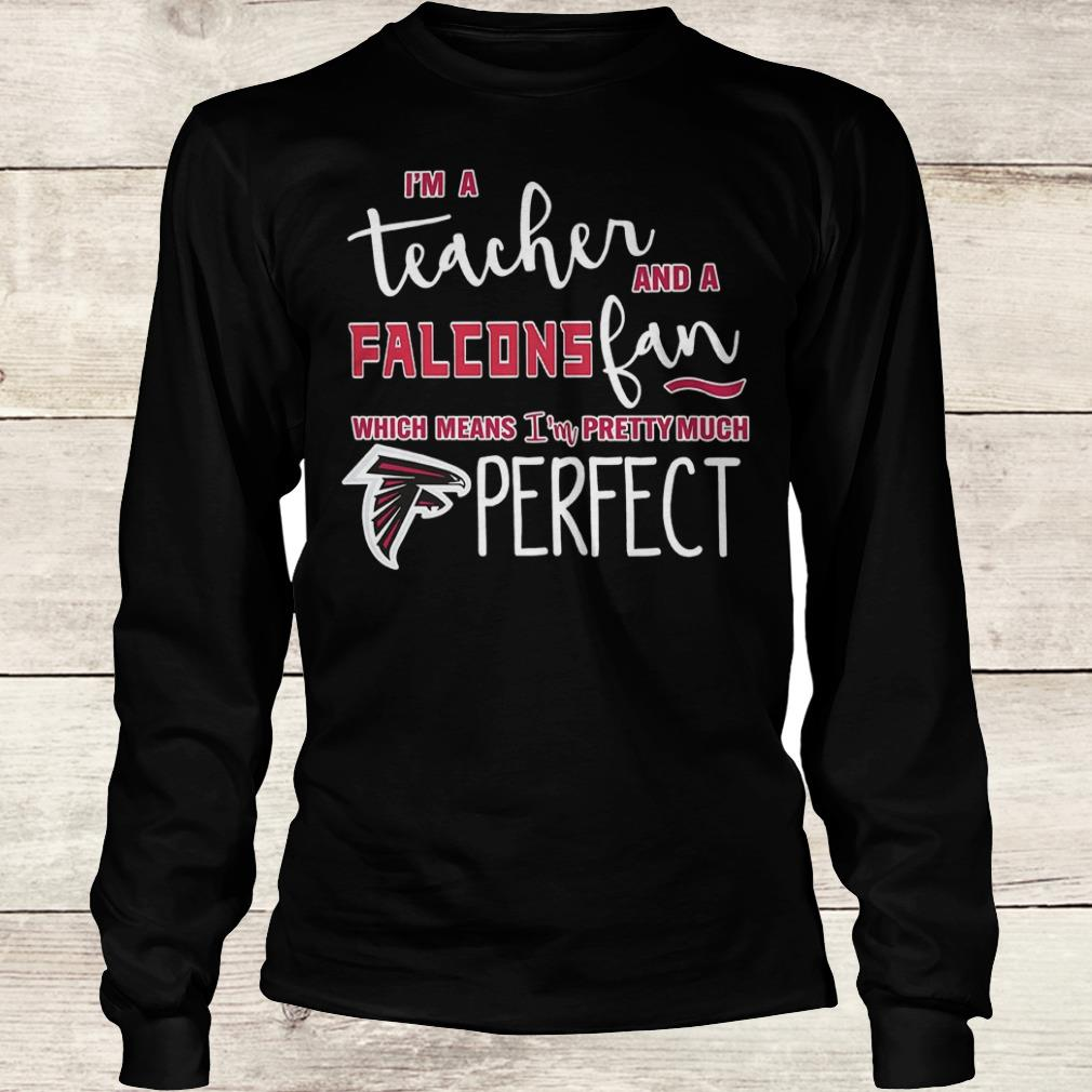 Official I'm a teacher and a Falcons fan which means i'm pretty much Atlanta Falcons perfect Shirt Longsleeve Tee Unisex