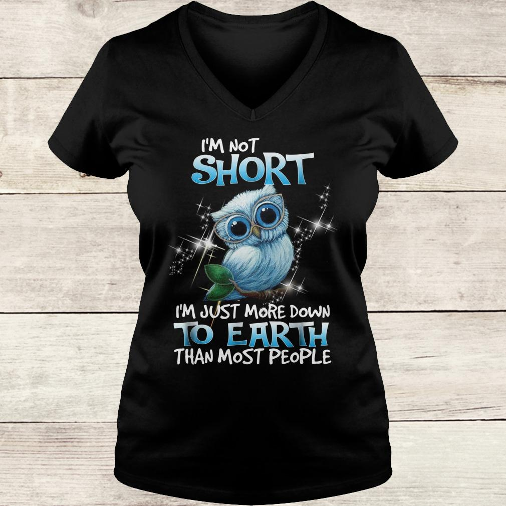 Official Own I'm not short I'm just more down to earth than most people shirt Ladies V-Neck