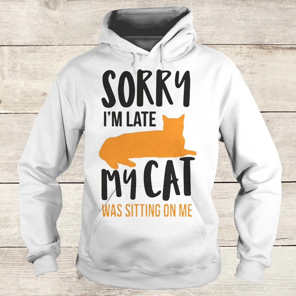 Official Sorry i'm late my cat was sitting on me shirt Hoodie