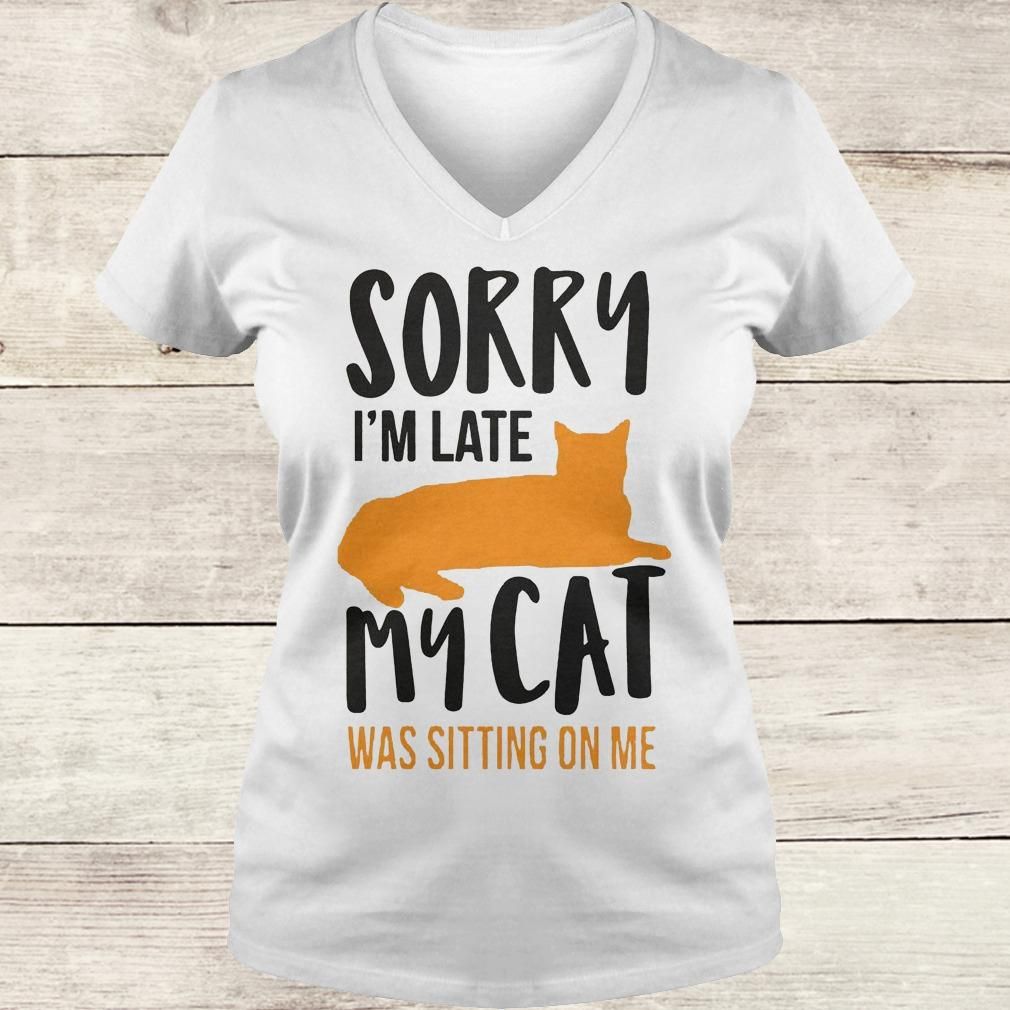Official Sorry i'm late my cat was sitting on me shirt Ladies V-Neck