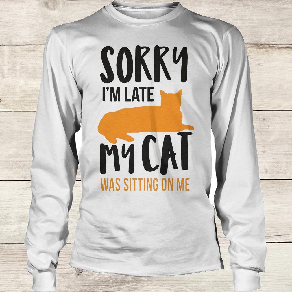 Official Sorry i'm late my cat was sitting on me shirt Longsleeve Tee Unisex
