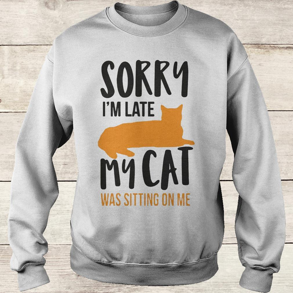 Official Sorry i'm late my cat was sitting on me shirt Sweatshirt Unisex
