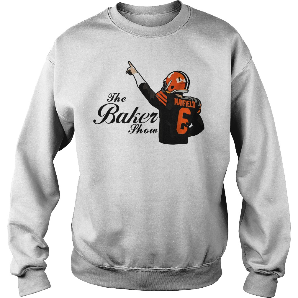f560fef0754 Premium Hoodie Official The Baker Mayfield show Cleveland Browns shirt  Sweatshirt Unisex