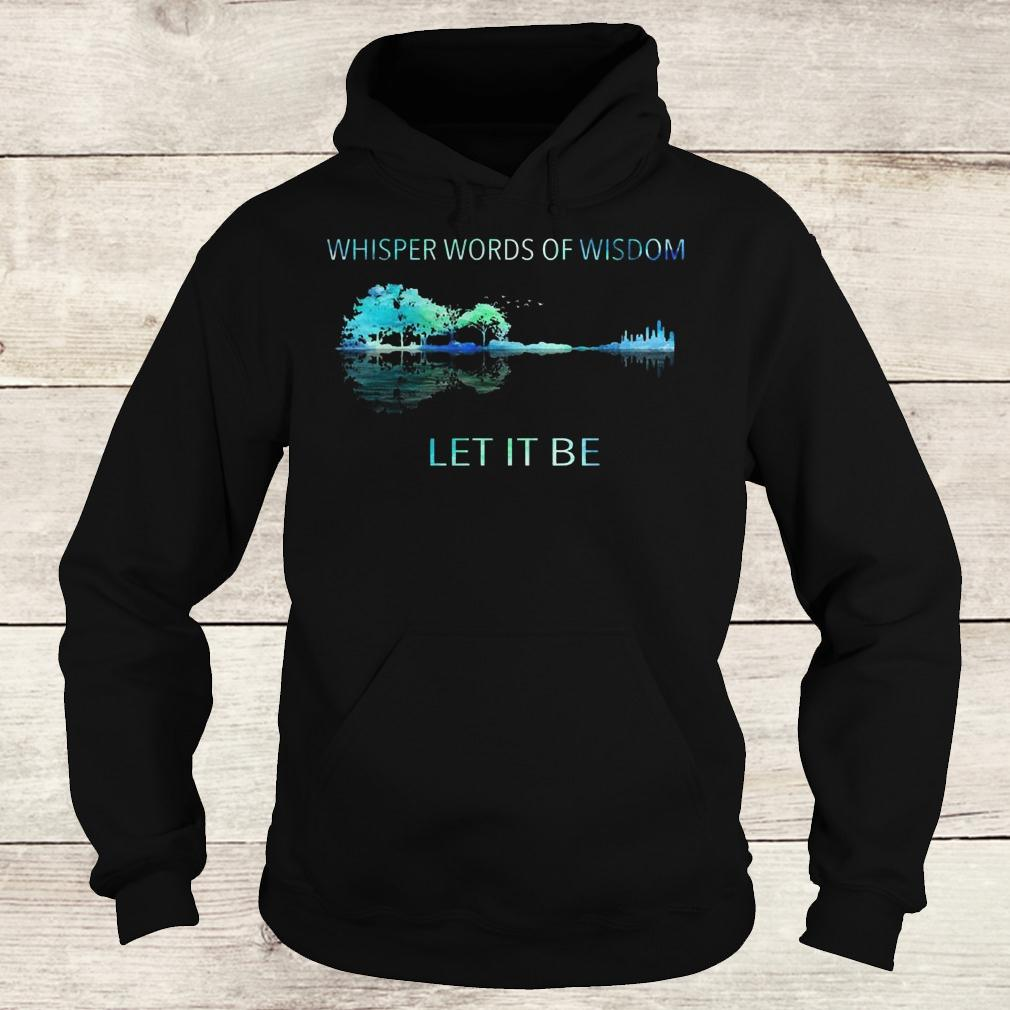 Official Whisper words of wisdom let it be shirt Hoodie