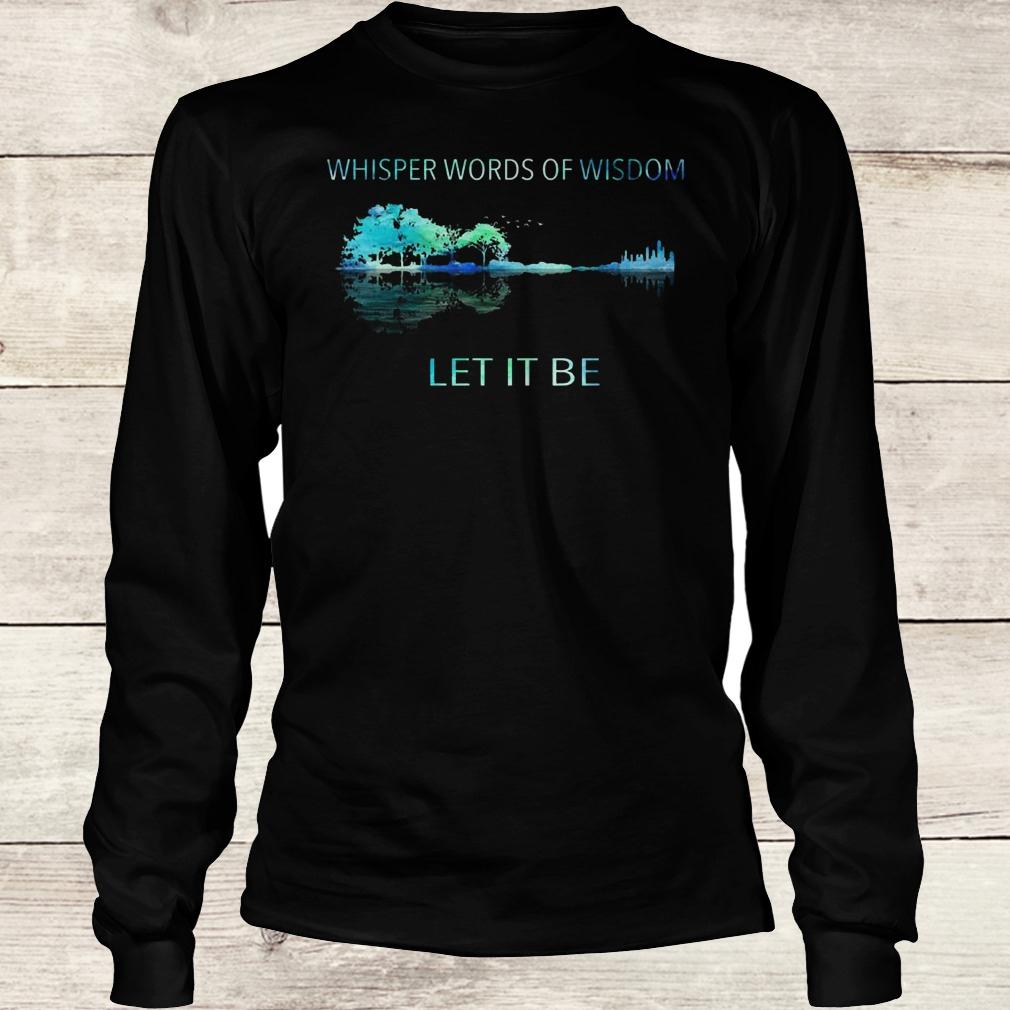 Official Whisper words of wisdom let it be shirt Longsleeve Tee Unisex
