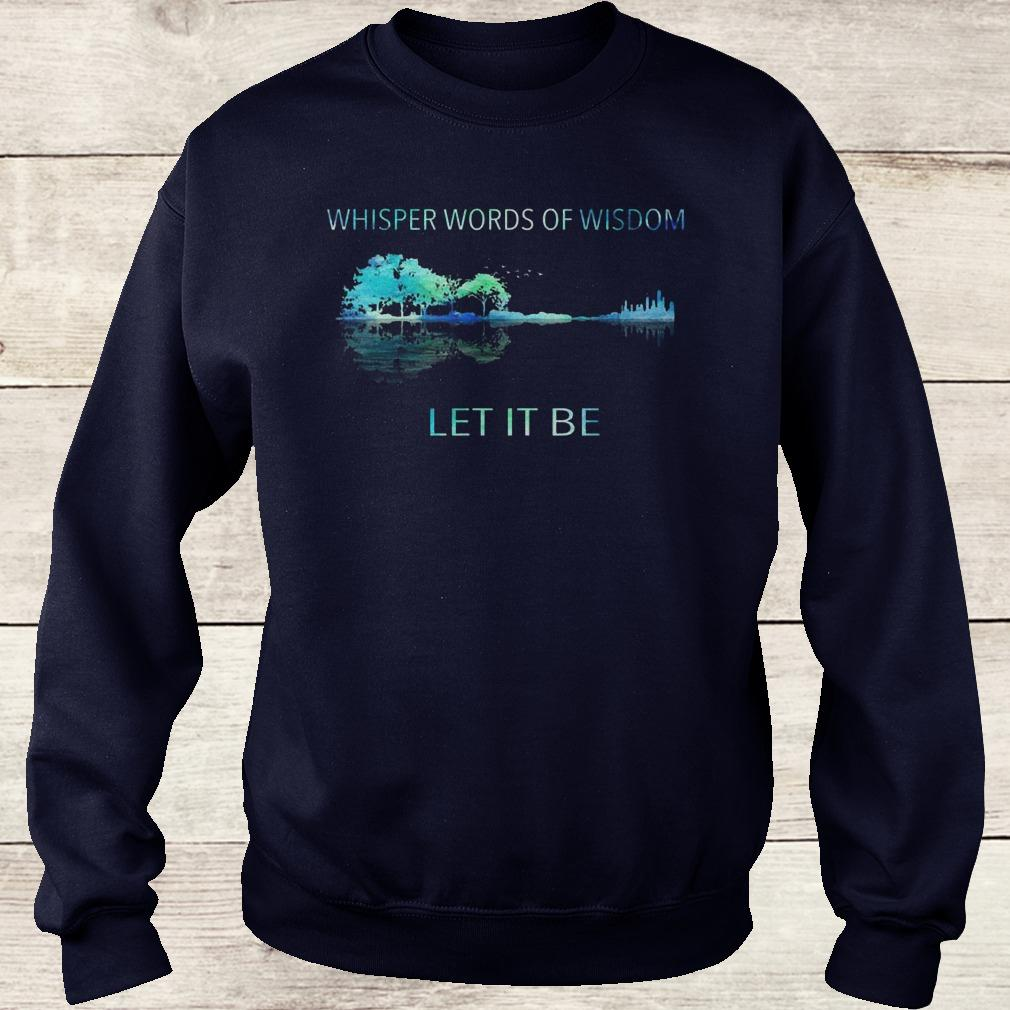 Official Whisper words of wisdom let it be shirt