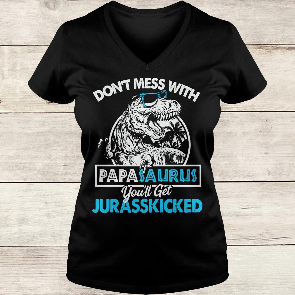 Original Don't mess with papasaurus you'll get jurasskicked shirt Ladies V-Neck