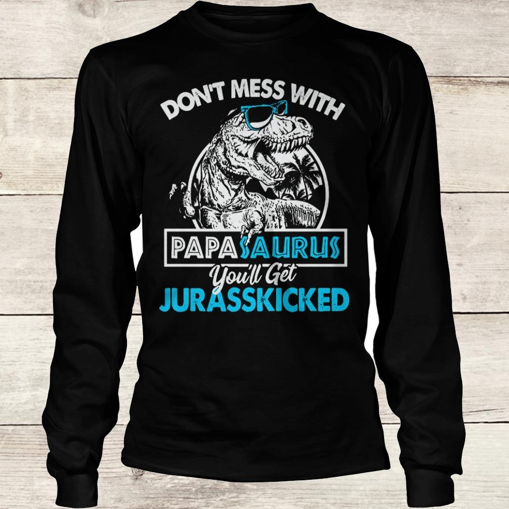 Original Don't mess with papasaurus you'll get jurasskicked shirt Longsleeve Tee Unisex
