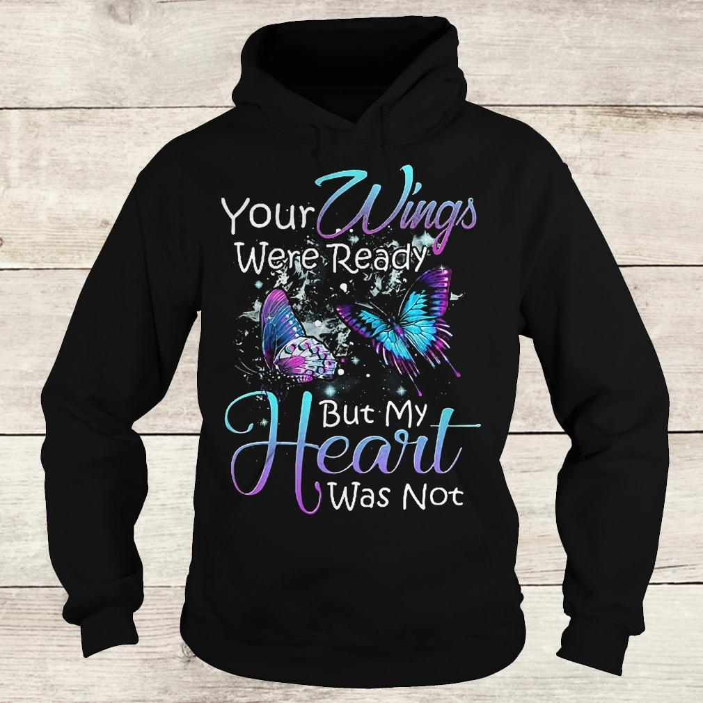 Original Your wings were ready but my heart was not shirt Hoodie