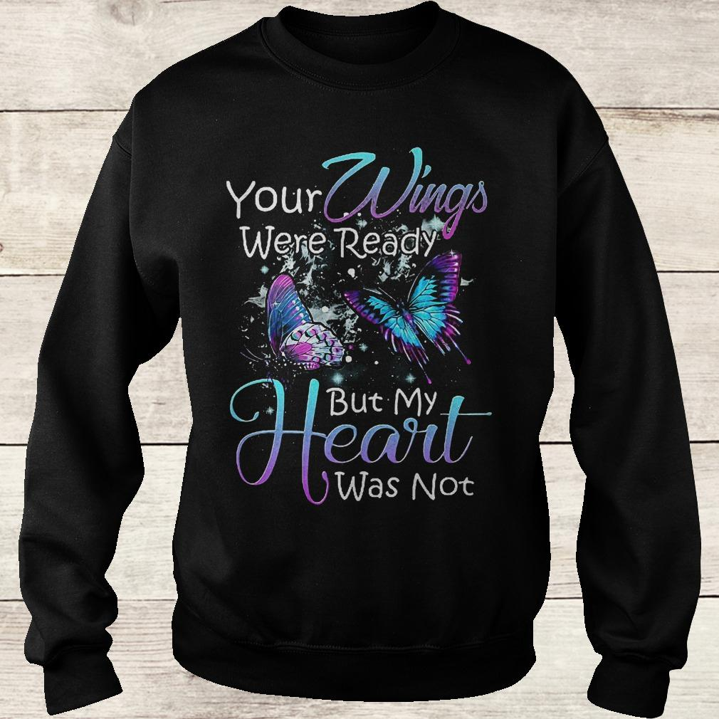 Original Your wings were ready but my heart was not shirt Sweatshirt Unisex