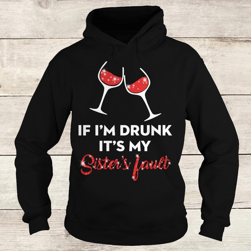 Premium Wine If I'm drunk It's my sister's fault shirt Hoodie