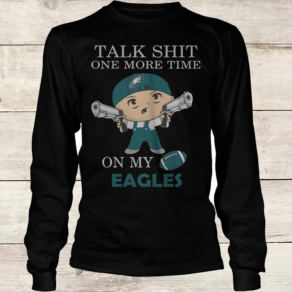 Talk shit one more time on my Philadelphia Eagles Shirt Longsleeve Tee Unisex