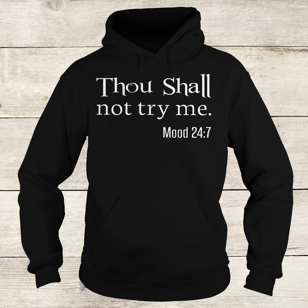 Thou shall not try me mood 24 7 Shirt Hoodie