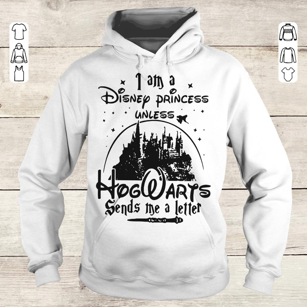 Awesome I am a Disney princess unless Hogwarts sends me a letter shirt Hoodie