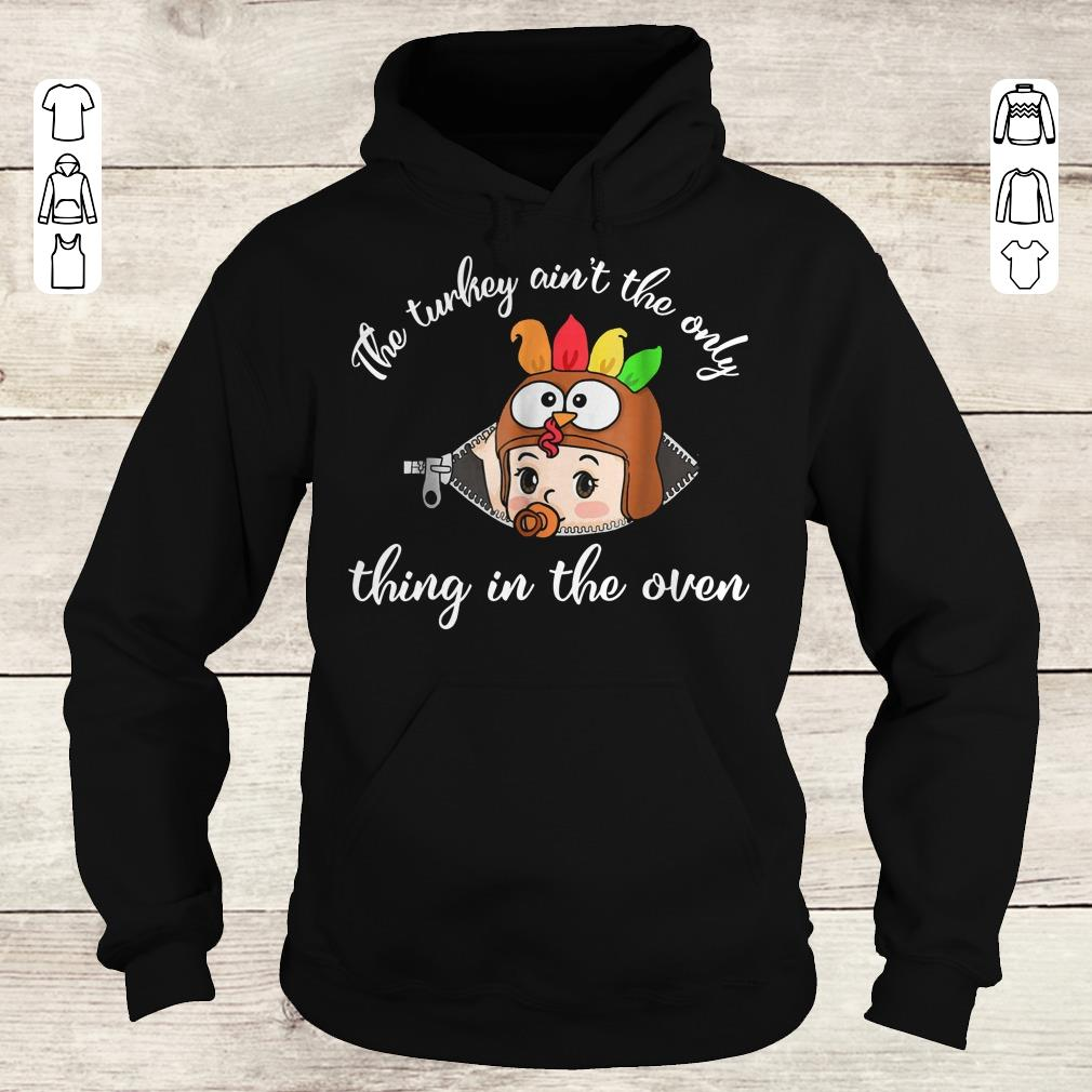 Awesome Thanksgiving The turkey ain't the only thing in the oven shirt Hoodie