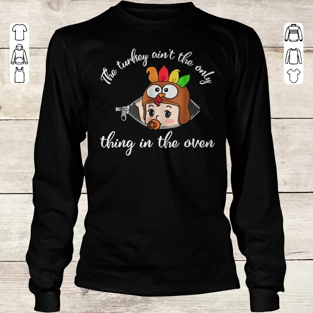 Awesome Thanksgiving The Turkey Ain T The Only Thing In The Oven Shirt Longsleeve Tee Unisex.jpg