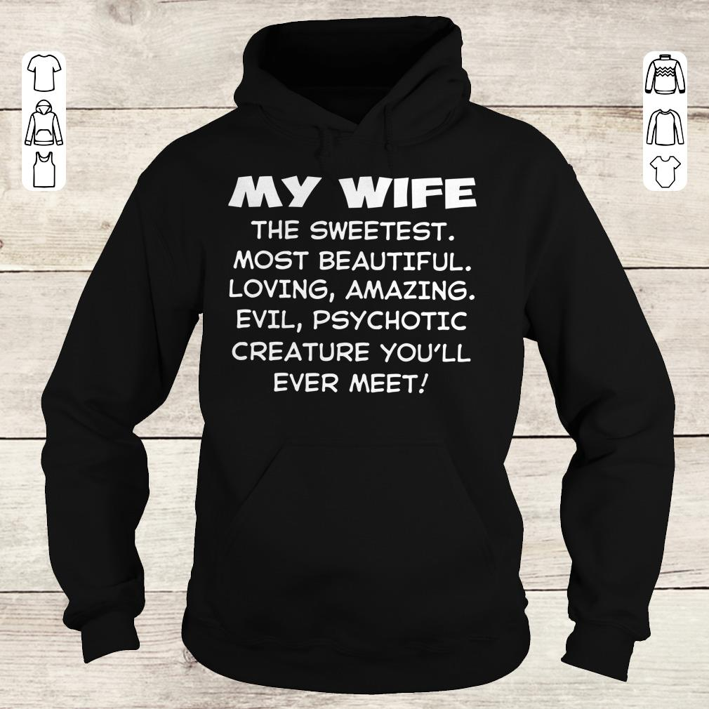 Funny My Wife the sweetest most beautiful loving amazing evel psychotic creature you'll ever meet shirt hoodie Hoodie