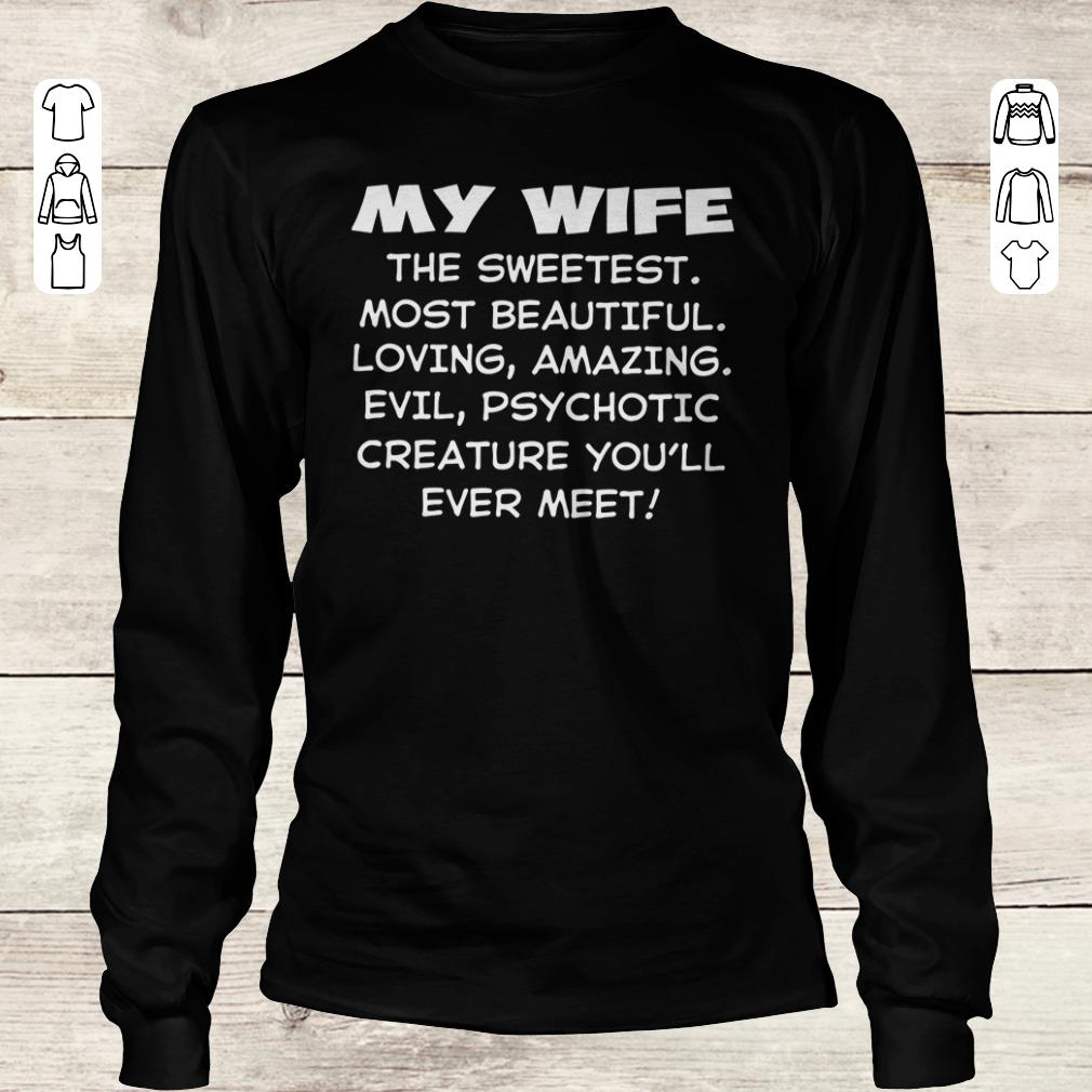 Funny My Wife the sweetest most beautiful loving amazing evel psychotic creature you'll ever meet shirt hoodie Longsleeve Tee Unisex