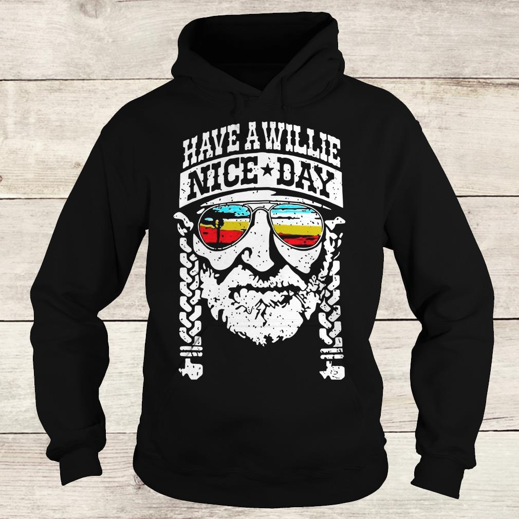 Funny Willie Nelson have a willie nice day shirt Hoodie
