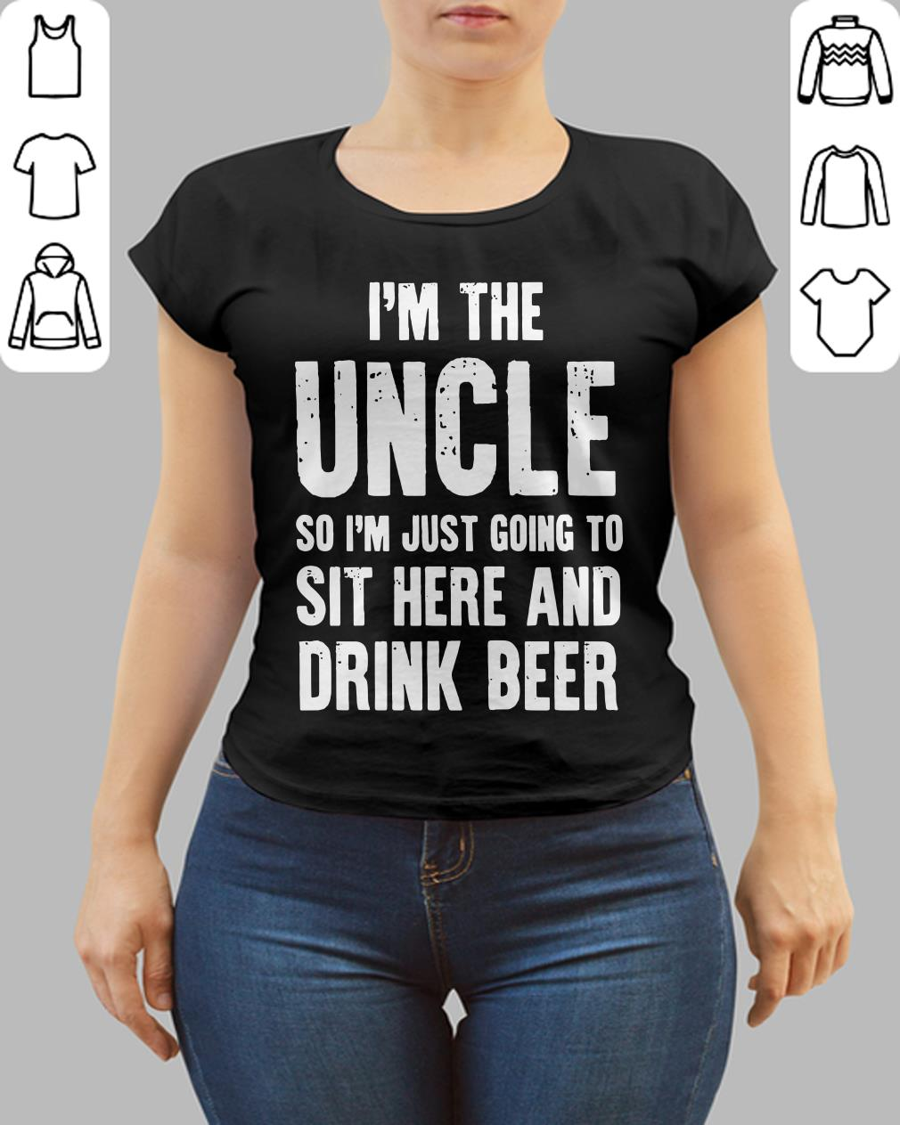 Hot I'm the uncle so I'm just going to sit here and drink beer shirt
