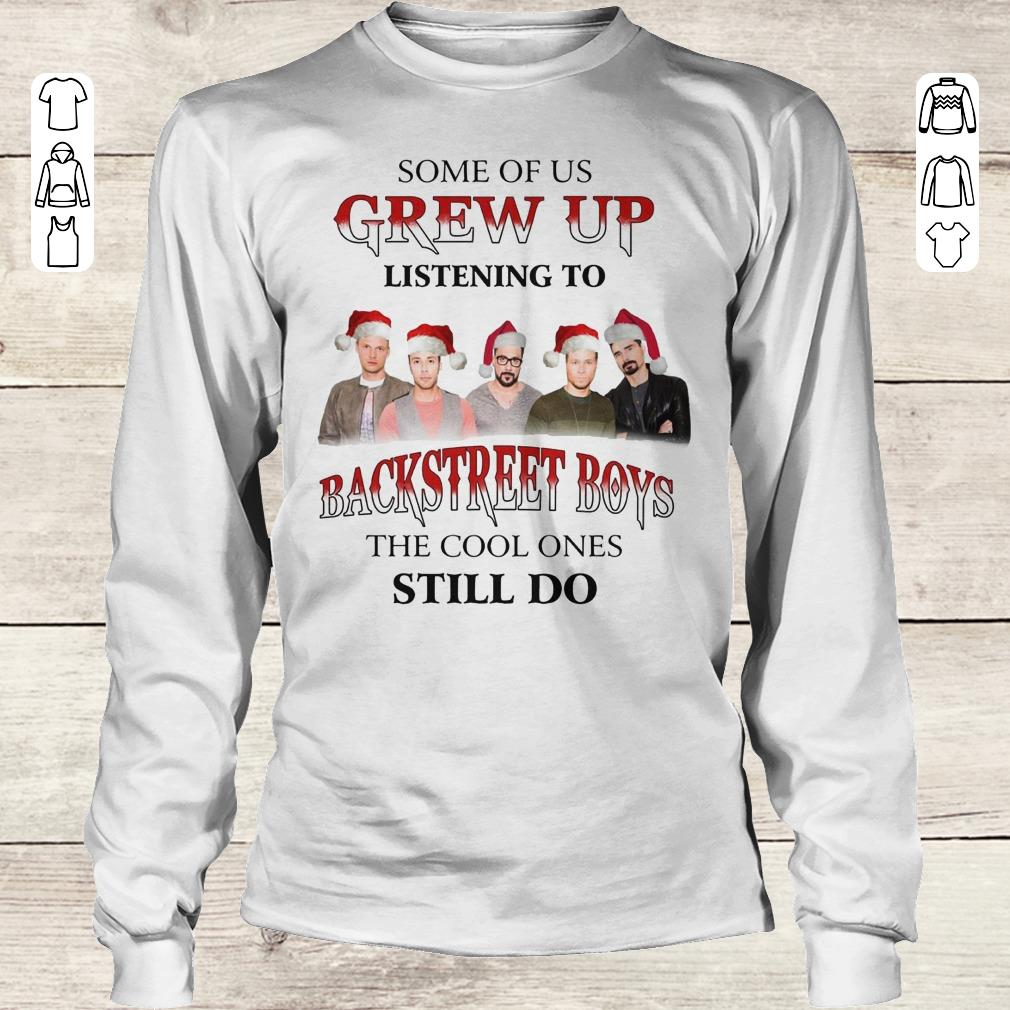 Hot Some of us grew up listening to Backstreet Boys the cool ones still do shirt Longsleeve Tee Unisex