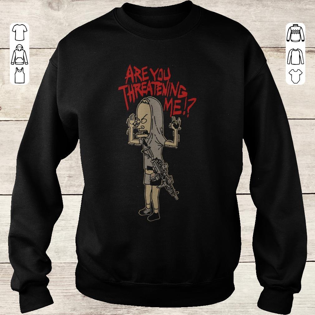 Nice Cornholio Beavis And Butthead Are You Threatening Me Shirt Sweatshirt Unisex.jpg