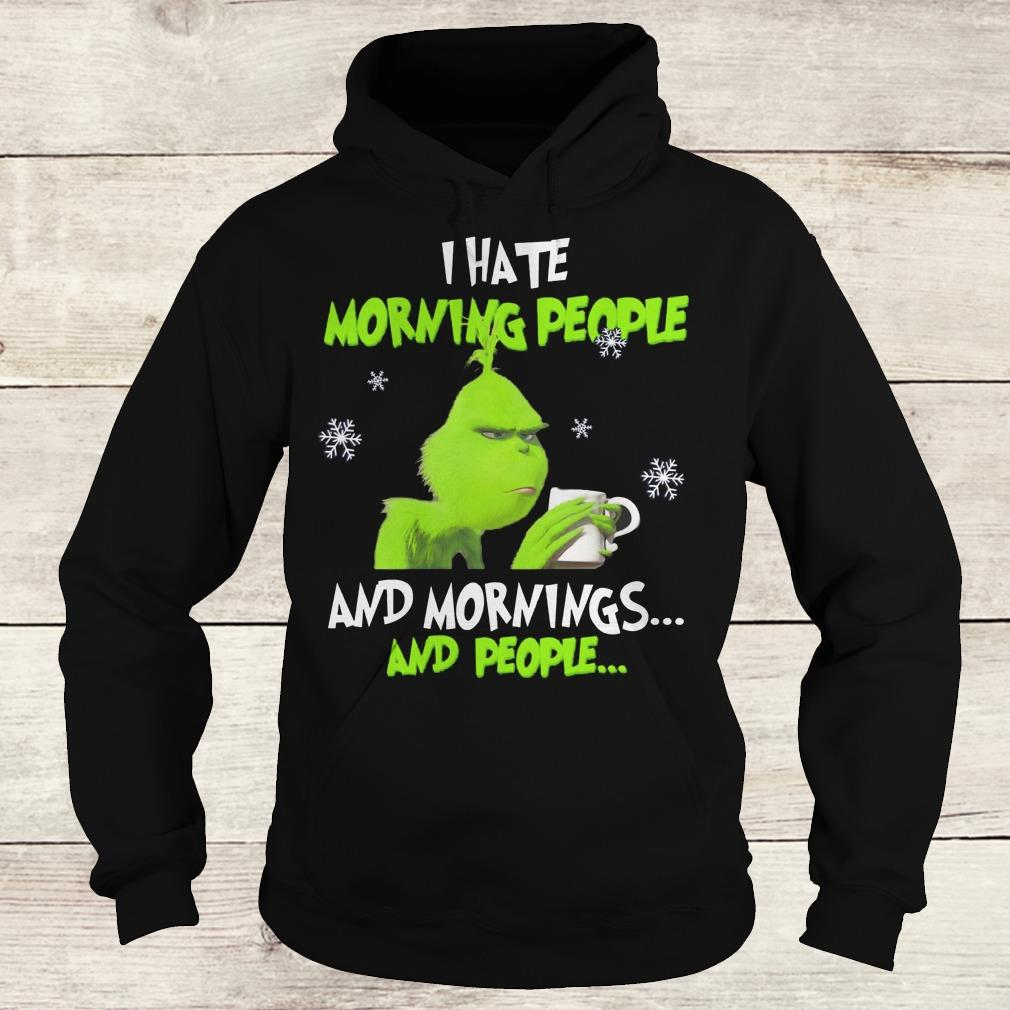Nice Grinch I hate morning people and morning and people shirt Hoodie