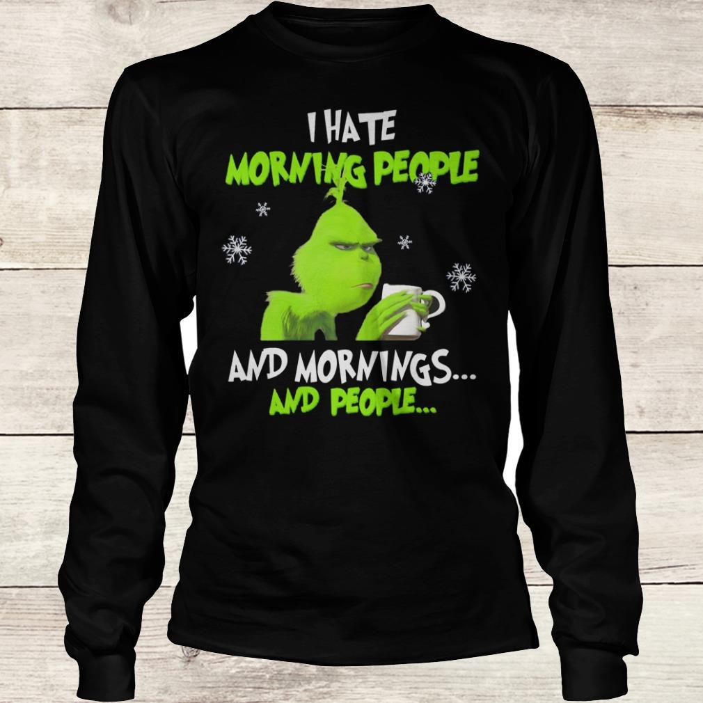 Nice Grinch I hate morning people and morning and people shirt Longsleeve Tee Unisex