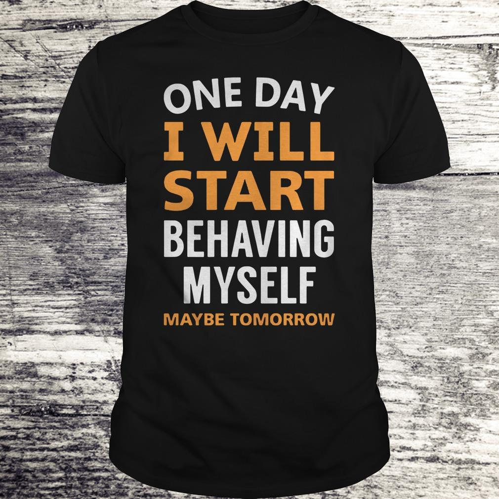 Nice One day i will start behaving myself shirt Classic Guys / Unisex Tee