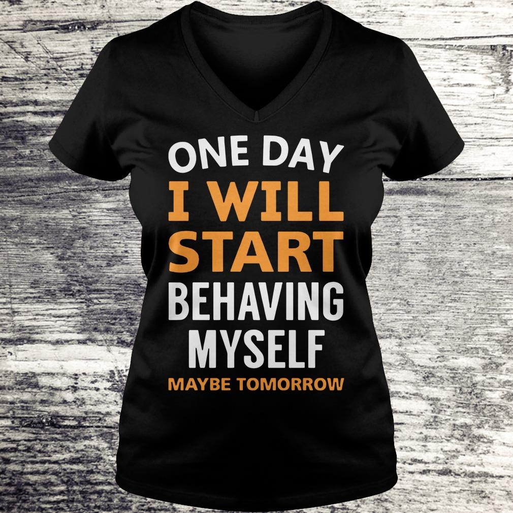 Nice One day i will start behaving myself shirt Ladies V-Neck