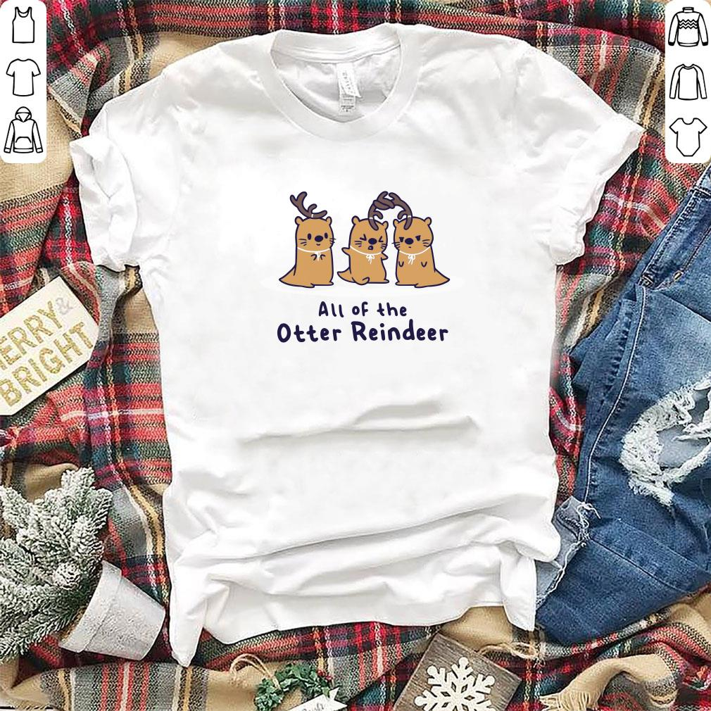 Official All of the otter reindeer shirt