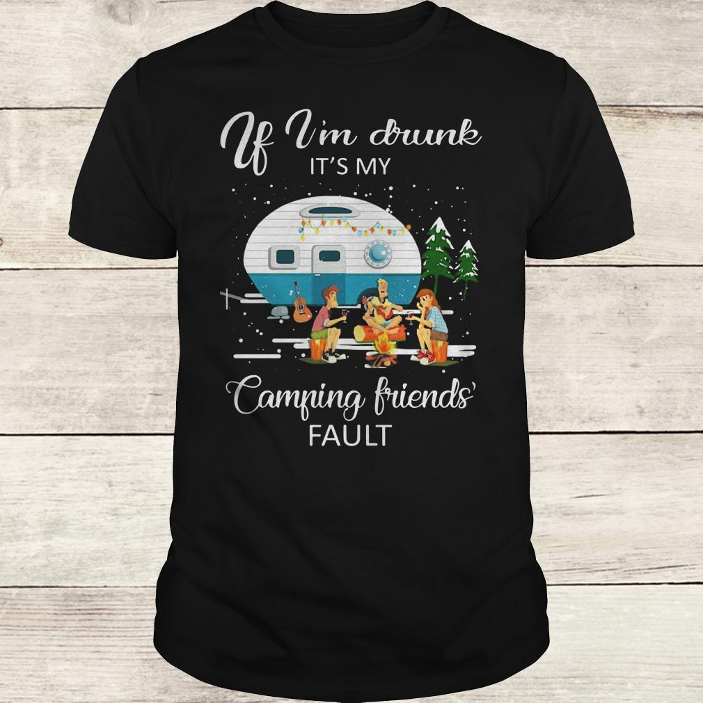 Official If I'm drunk It's my camping friends fault shirt Classic Guys / Unisex Tee