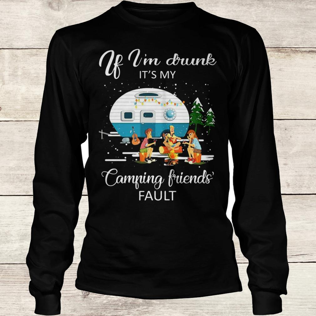 Official If I'm drunk It's my camping friends fault shirt Longsleeve Tee Unisex